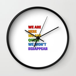 We are here, we are queer, we will not disappear  Wall Clock