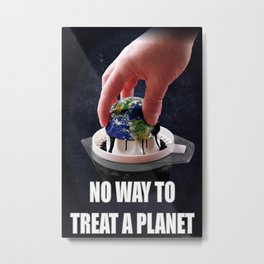 No Way to Treat a Planet 01. Metal Print