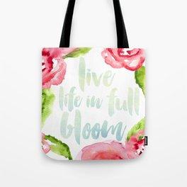Live Life in Full Bloom Tote Bag