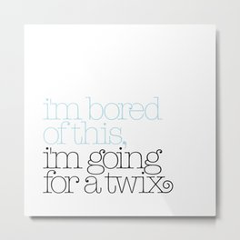 I'm bored of this, I'm going for a Twix Metal Print