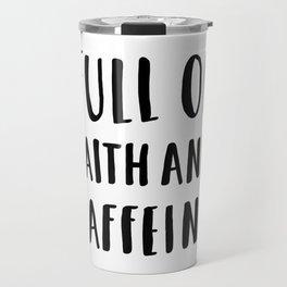 Full Of Faith And Caffeine - typography Travel Mug
