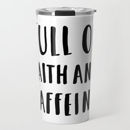 Full Of Faith And Caffeine - typography Travel Mug
