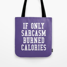 If Only Sarcasm Burned Calories (Ultra Violet) Tote Bag