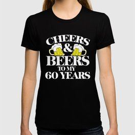 Cheers & Beers to my 60 years shirt 60th birthday party tee T-shirt