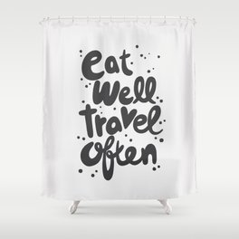 Eat Well Travel Often, quote, typography art Shower Curtain