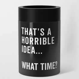 That's A Horrible Idea Funny Quote Can Cooler
