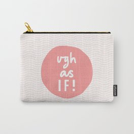 Ugh As If typography wall art home decor in peach pink Carry-All Pouch