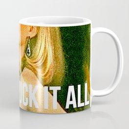 Fuck It All Coffee Mug