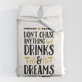 Don't Chase Anything but Drinks & Dreams Duvet Cover