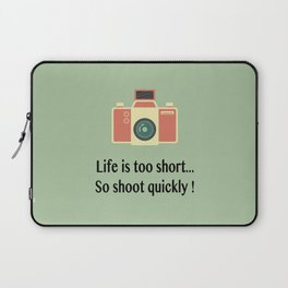 Life is too short... So shoot quickly ! Laptop Sleeve
