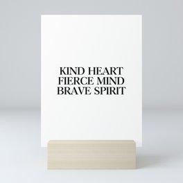Kind heart fierce mind brave spirit Mini Art Print