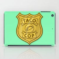 taco iPad Cases featuring Taco Cop by Josh LaFayette