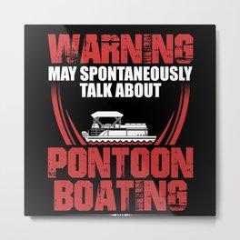 Talk About Pontoon Boating | Boat Owner Pontoon Metal Print