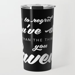 Better to regret the things you've done Travel Mug