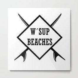 W'sup BEACHES Metal Print