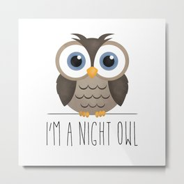 I'm A Night Owl Metal Print