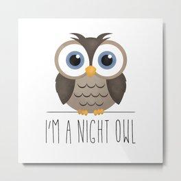 I'm A Night Owl Metal Print