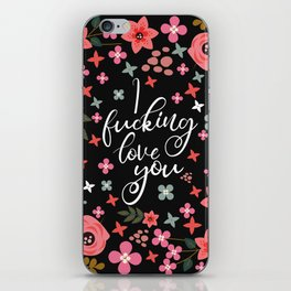I Fucking Love You, Funny Pretty Quote iPhone Skin