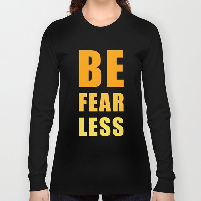 Be Fearless Long Sleeve T-shirt