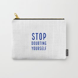 STOP DOUBTING YOURSELF Carry-All Pouch