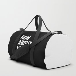 How About No Funny Quote Duffle Bag