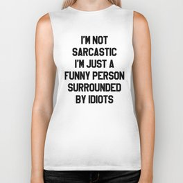 I'M NOT SARCASTIC I'M JUST A FUNNY PERSON SURROUNDED BY IDIOTS Biker Tank