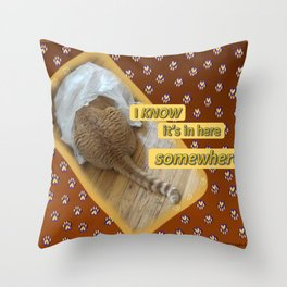 I Know It's in Here Somewhere! Throw Pillow