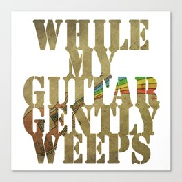 While my guitar gently weeps... Canvas Print