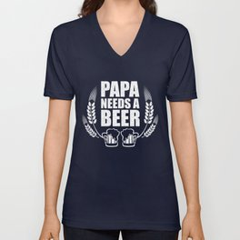 Papa needs a beer Unisex V-Neck