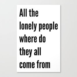 All the lonely people Canvas Print