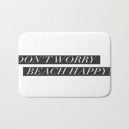 Dont worry, Beach happy! Bath Mat