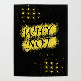"""""""WHY NOT"""" Poster"""