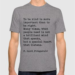 To Be Kind Is More Important, Motivational, F. Scott Fitzgerald Quote T-shirt