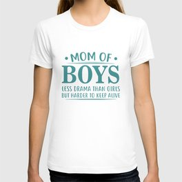mom of boys less drama than girls but harder to keep alive mom t-shirts T-shirt