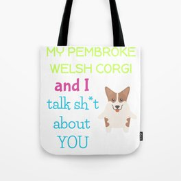 My Pembroke Welsh Corgi And I Talk Sh t About You Tote Bag