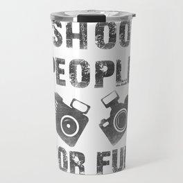 I shoot people for fun Travel Mug