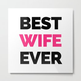 Best Wife Ever Quote Metal Print