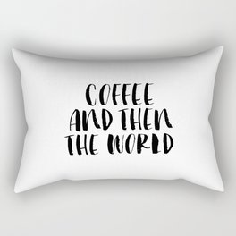 Coffee and Then the World black and white modern typographic quote poster canvas wall art home decor Rectangular Pillow