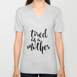 Tired as a mother Unisex V-Neck