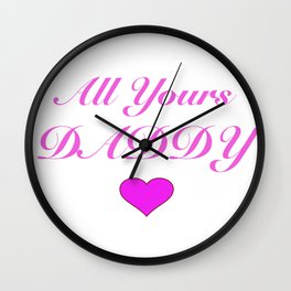 ALL YOURS DADDY Wall Clock