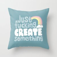 Throw Pillows featuring Just Fucking Create Something by Sarajea