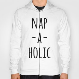 Nap-A-Holic Funny Quote Hoody