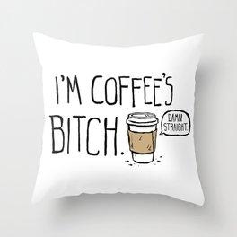 Coffee's Bitch Throw Pillow