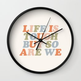 Life is Tough But So Are We Wall Clock