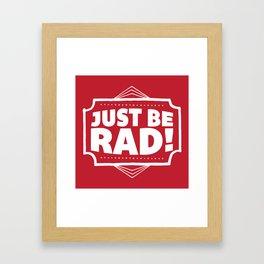 Just be Rad! Framed Art Print
