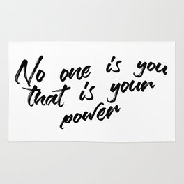 No one is you that is your power Rug
