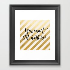You Can't Sit With Us! Framed Art Print