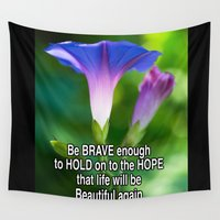 moriarty Wall Tapestries featuring Be Brave enough to hold on to hope that life will be beautiful again. by Michael P. Moriarty
