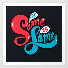 The Same is Lame Art Print