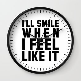 I'LL SMILE WHEN I FEEL LIKE IT Wall Clock